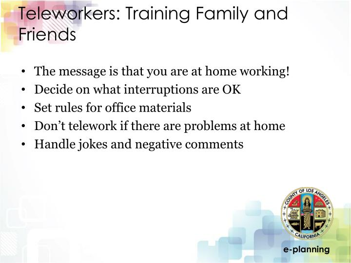 Teleworkers: Training Family and Friends