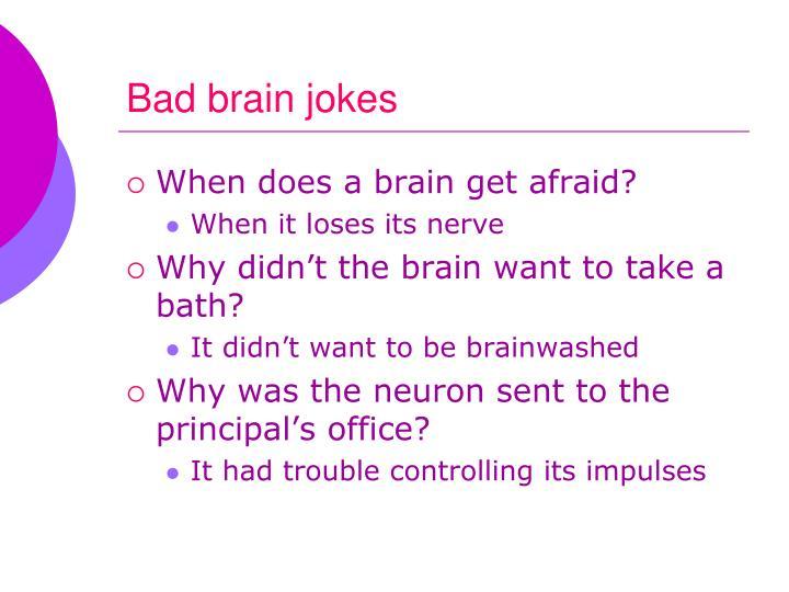 Bad brain jokes