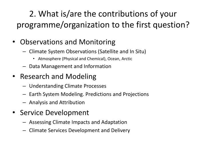 2. What is/are the contributions of your programme/organization to the first question?