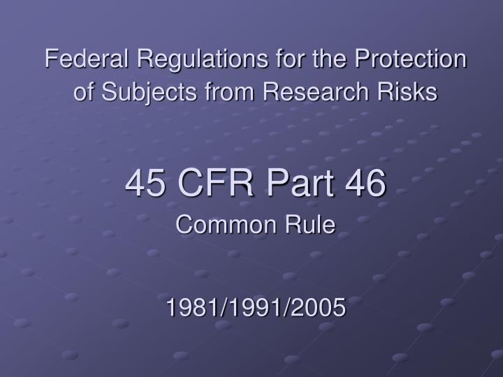 Federal Regulations for the Protection of Subjects from Research Risks