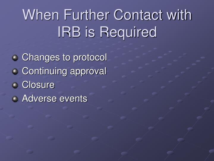 When Further Contact with IRB is Required