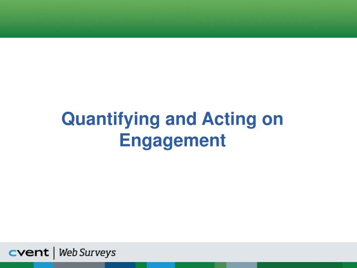 Quantifying and Acting on Engagement
