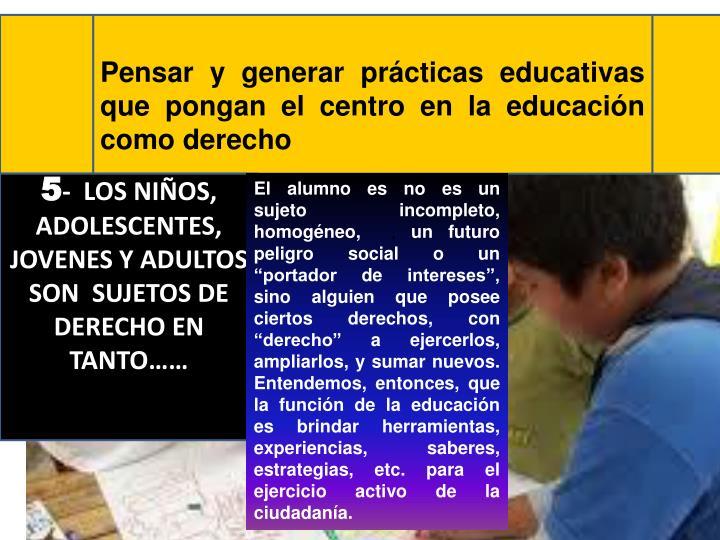 Pensar y generar prácticas educativas que pongan el centro en la educación como derecho