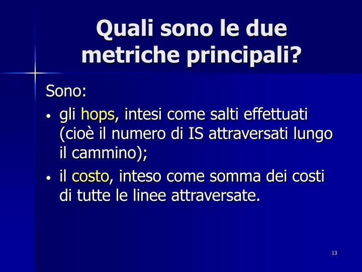 Quali sono le due metriche principali?