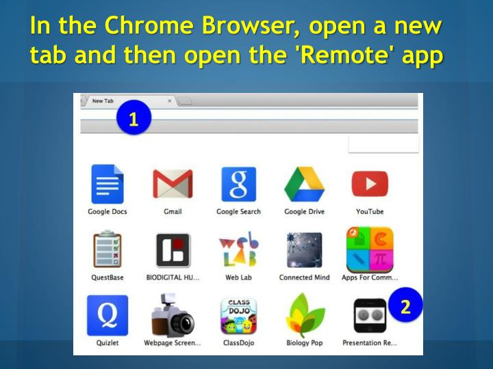 In the Chrome Browser, open a new tab and then open the 'Remote' app