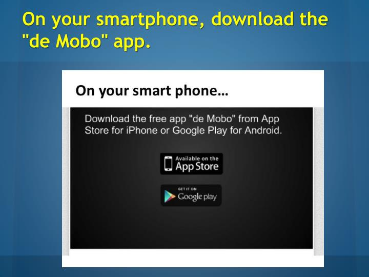 "On your smartphone, download the ""de Mobo"" app."