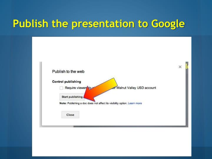 Publish the presentation to Google
