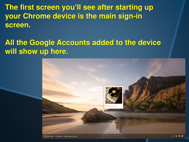 The first screen you'll see after starting up your Chrome device is the main sign-in screen.