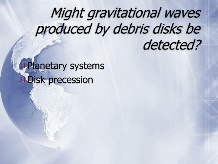 Might gravitational waves produced by debris disks be detected?