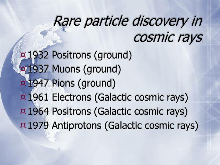 Rare particle discovery in cosmic rays