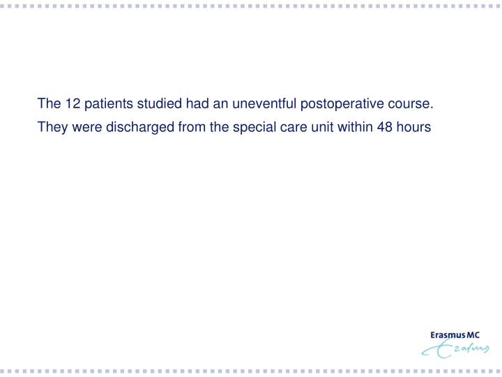 The 12 patients studied had an uneventful postoperative course.