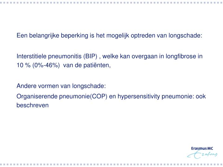 Een belangrijke beperking is het mogelijk optreden van longschade: