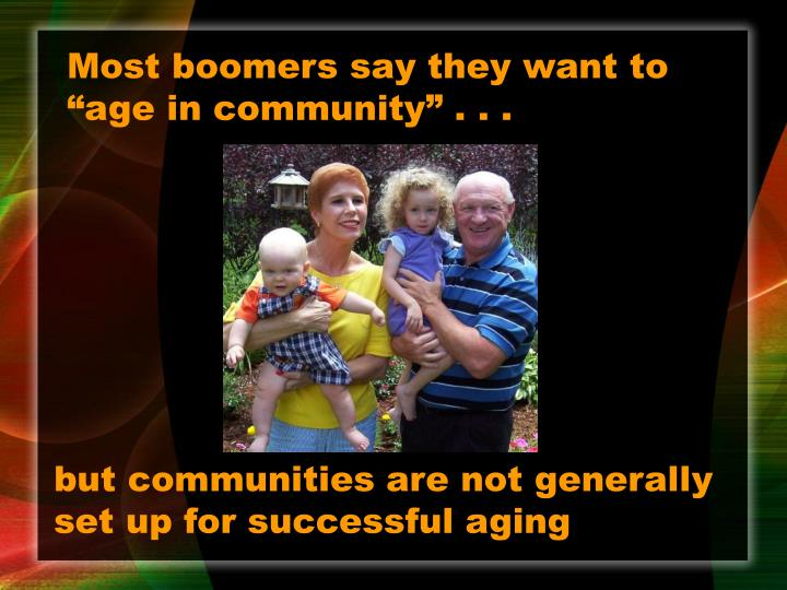 "Most boomers say they want to ""age in community"" . . ."