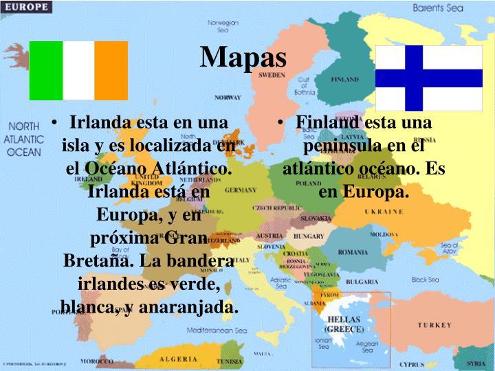 Irlanda esta en una isla y es localizada en el Océano Atlántico.  Irlanda está en Europa, y en próxima Gran Bretaña. La bandera irlandes es verde, blanca, y anaranjada.