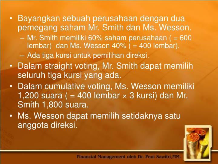 Bayangkan sebuah perusahaan dengan dua pemegang saham Mr. Smith dan Ms. Wesson.