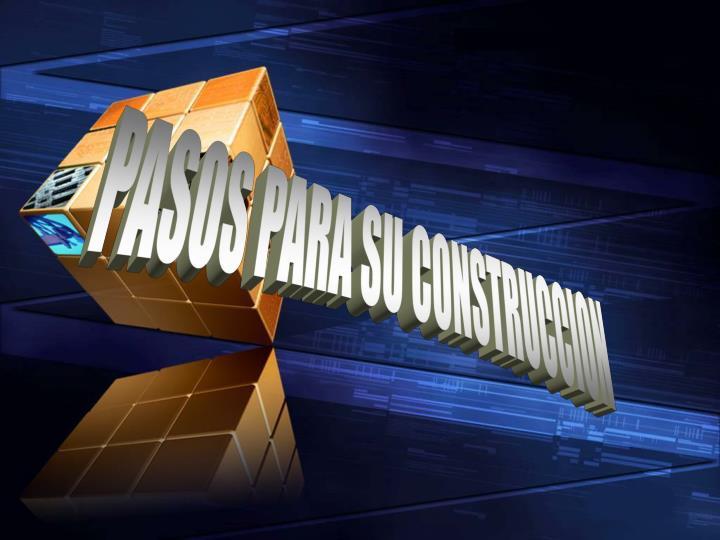 PASOS PARA SU CONSTRUCCION