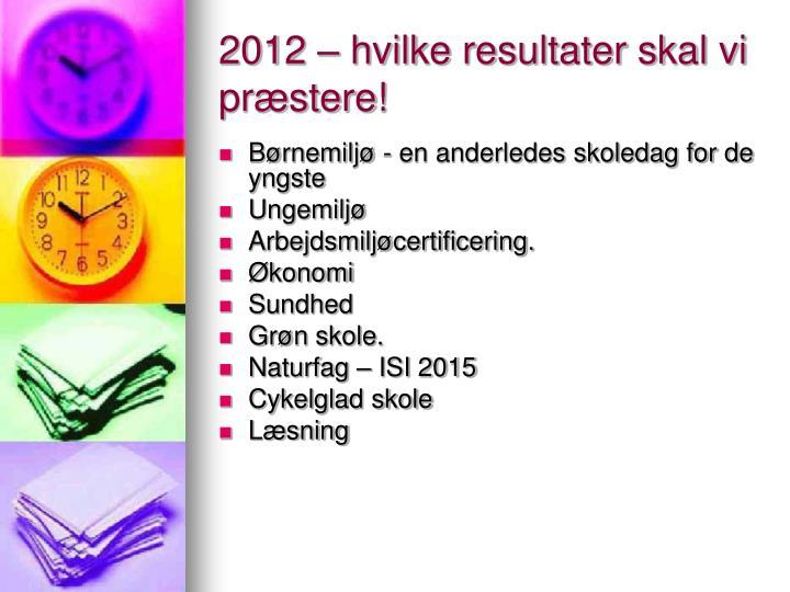 2012 – hvilke resultater skal vi præstere!