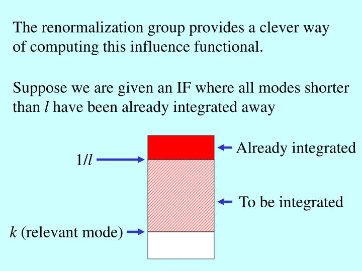 The renormalization group provides a clever way of computing this influence functional.