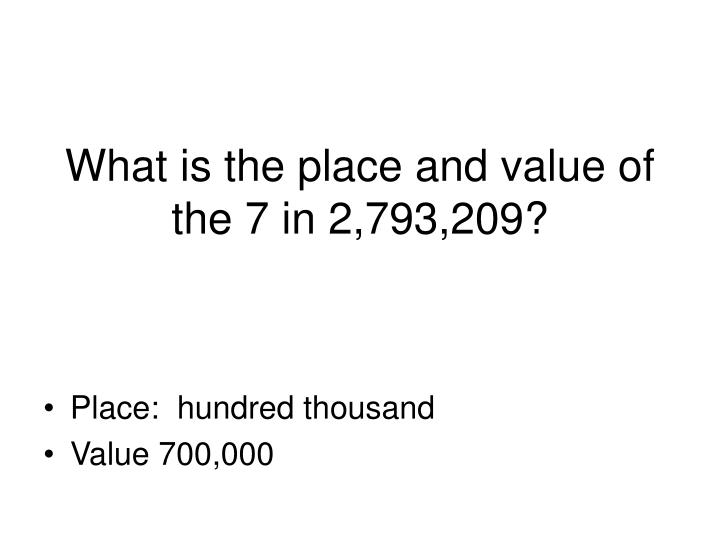 What is the place and value of the 7 in 2 793 209