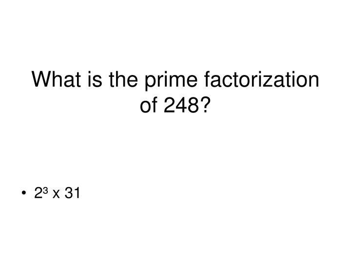 What is the prime factorization of 248?