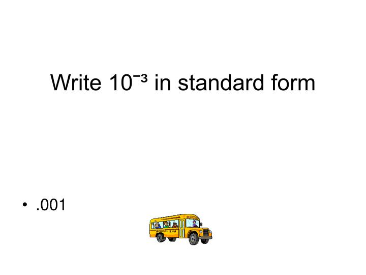 Write 10ˉ³ in standard form