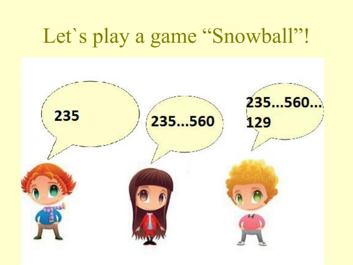 "Let`s play a game ""Snowball""!"