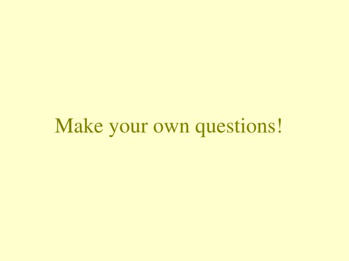 Make your own questions!