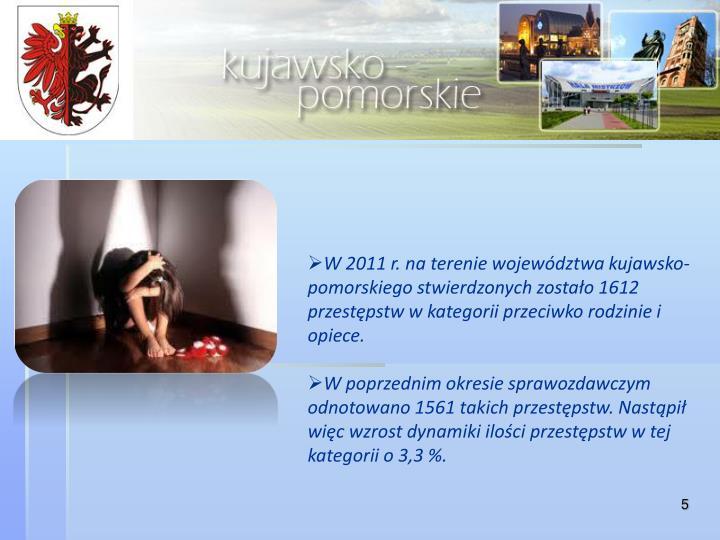 W 2011 r. na terenie województwa kujawsko-pomorskiego stwierdzonych zostało 1612 przestępstw w kategorii przeciwko rodzinie i opiece.