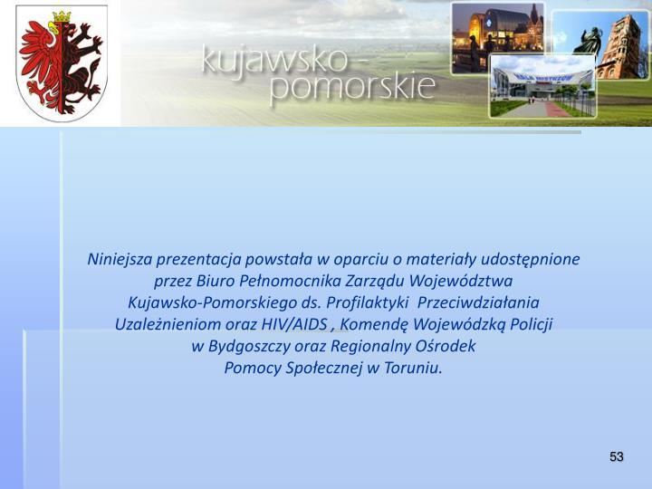 Niniejsza prezentacja powstała w oparciu o materiały udostępnione przez Biuro Pełnomocnika Zarządu Województwa