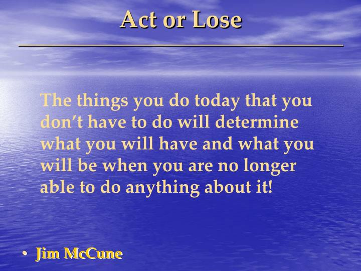Act or Lose