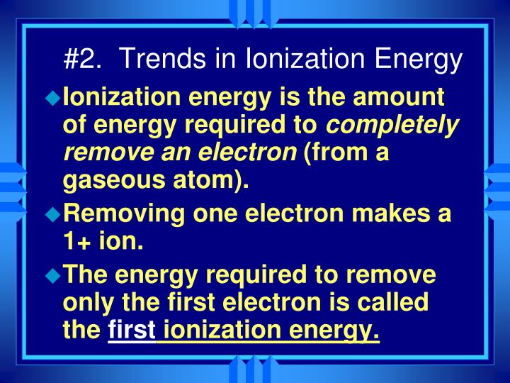 #2.  Trends in Ionization Energy