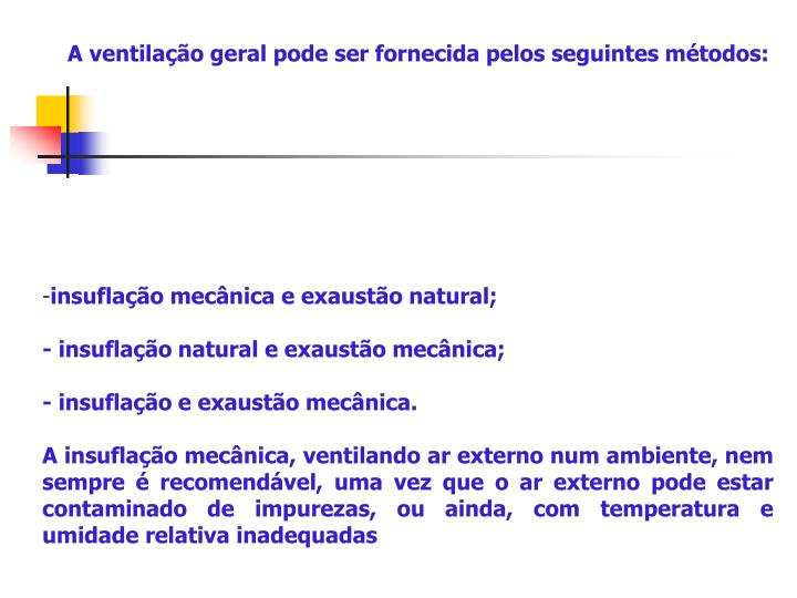 A ventilação geral pode ser fornecida pelos seguintes métodos: