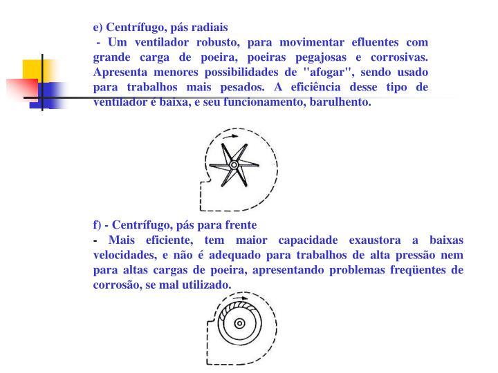 e) Centrífugo, pás radiais