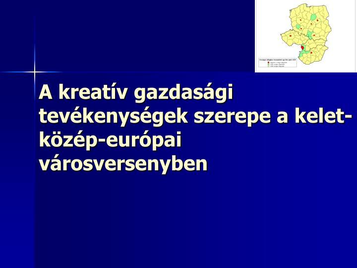 A kreatív gazdasági tevékenységek szerepe a kelet-közép-európai városversenyben