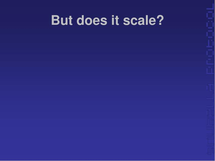 But does it scale?