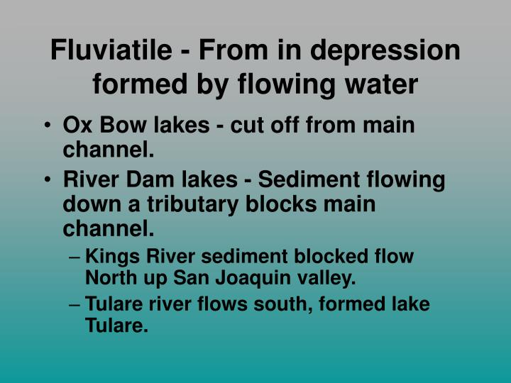 Fluviatile - From in depression formed by flowing water