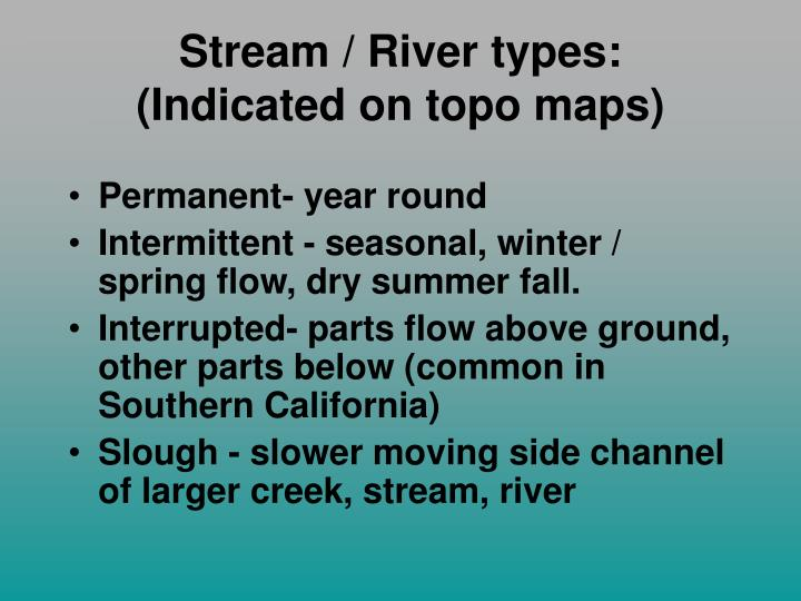 Stream / River types: (Indicated on topo maps)