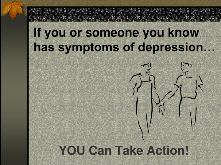 If you or someone you know has symptoms of depression…