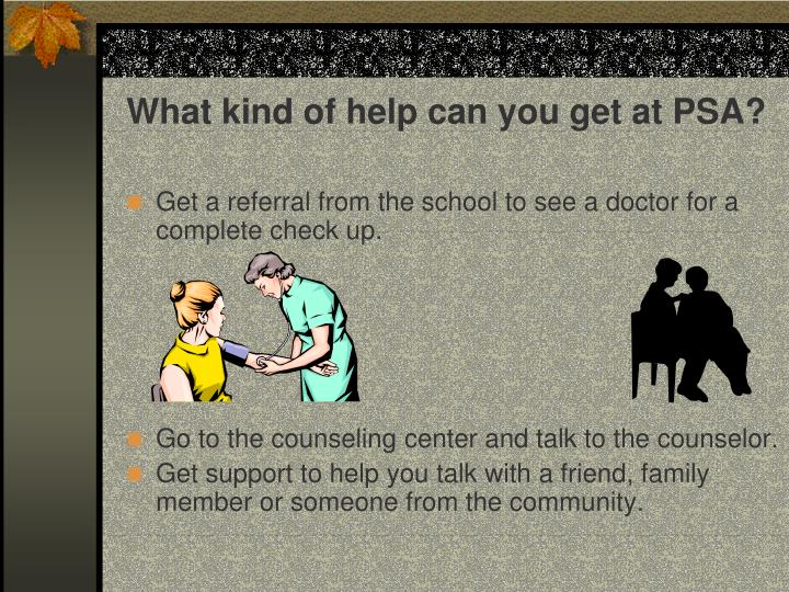 What kind of help can you get at PSA?