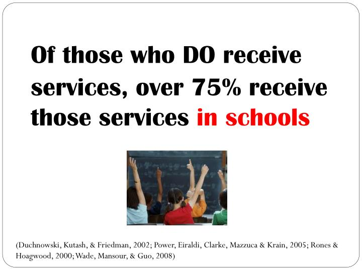 Of those who DO receive services, over 75% receive those services
