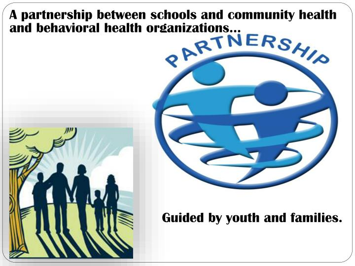A partnership between schools and community health and behavioral health organizations…