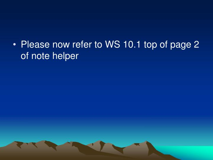 Please now refer to WS 10.1 top of page 2 of note helper