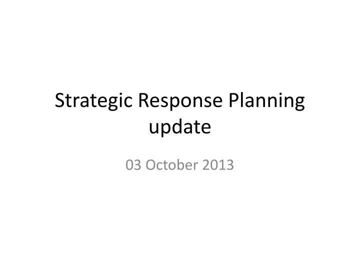 Strategic response planning update