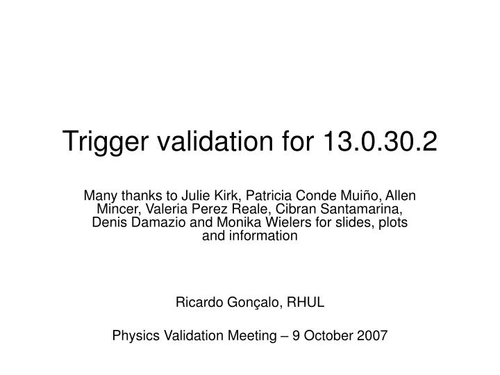 Trigger validation for 13 0 30 2