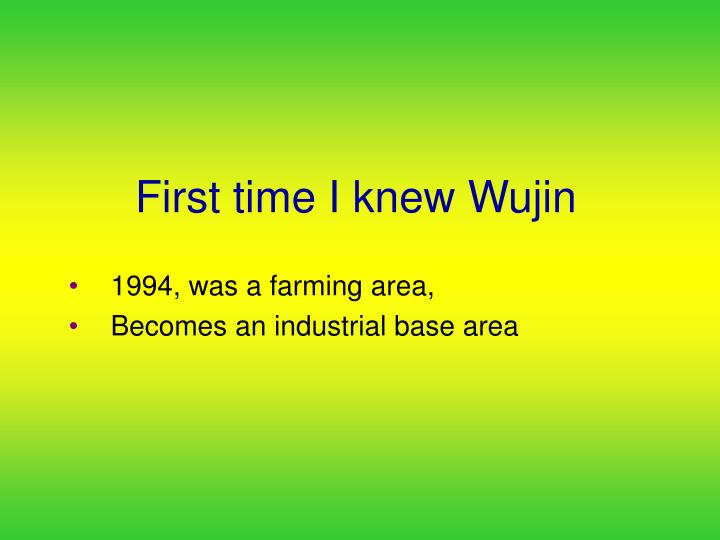 First time i knew wujin