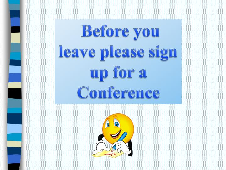 Before you leave please sign up for a Conference