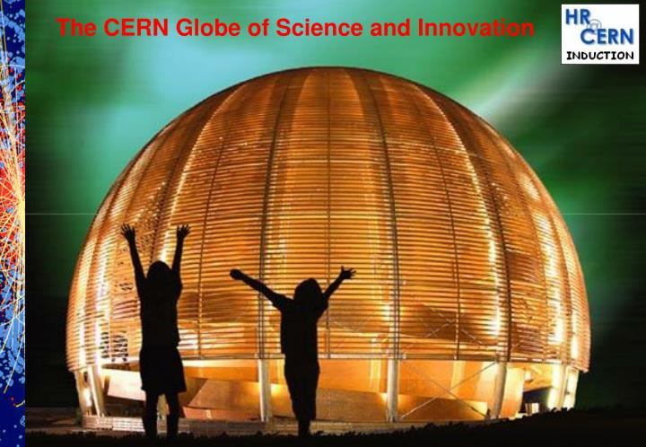 The CERN Globe of Science and Innovation