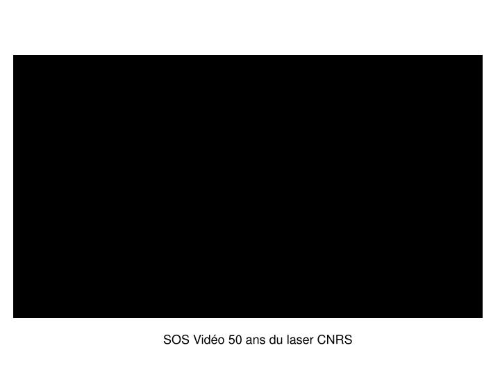 SOS Vidéo 50 ans du laser CNRS
