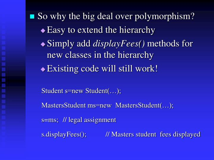So why the big deal over polymorphism?