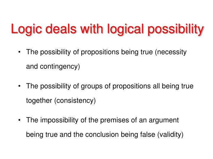 The possibility of propositions being true (necessity and contingency)